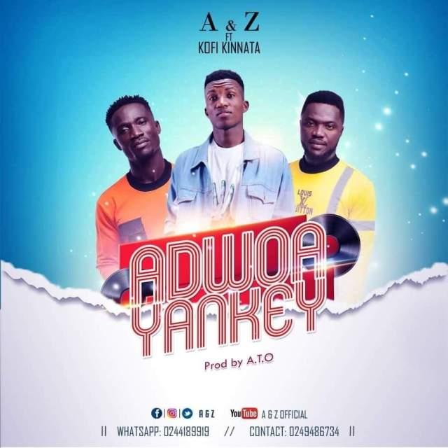 A & Z - Adwoa Yankey Ft Kofi Kinaata